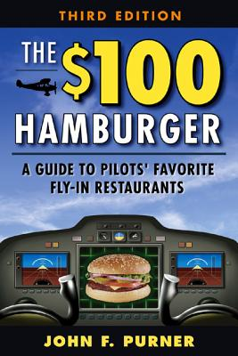 The $100 Hamburger: A Guide to Pilots' Favorite Fly-In Restaurants - Purner, John F