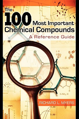 The 100 Most Important Chemical Compounds: A Reference Guide - Myers, Richard L