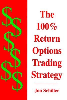 The 100% Return Options Trading Strategy - Schiller, Jon, PhD