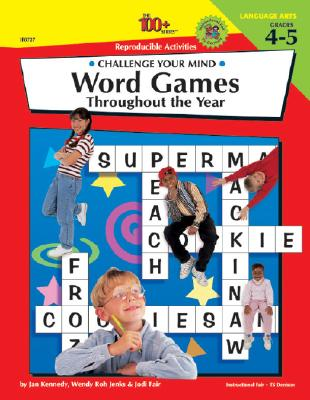 The 100+ Series Word Games Throughout the Year, Grades 4-5: Challenge Your Mind - Kennedy, Jan, and Fair, Jodi, and Roh Jenks, Wendy