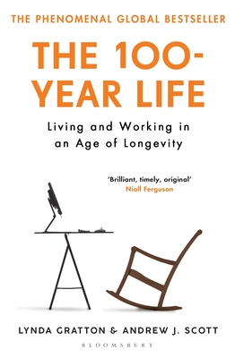 The 100-Year Life: Living and Working in an Age of Longevity - Gratton, Lynda, and Scott, Andrew