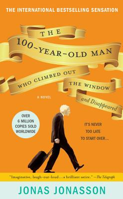The 100-Year-Old Man Who Climbed Out the Window and Disappeared - Jonasson, Jonas