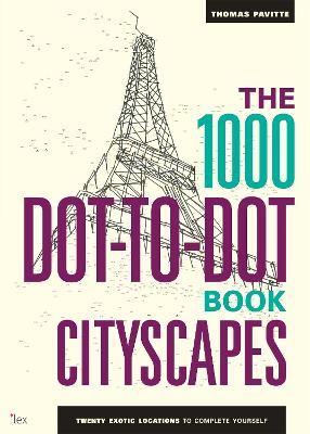 The 1000 Dot-to-Dot Book: Cityscapes: Twenty exotic locations to complete yourself - Pavitte, Thomas