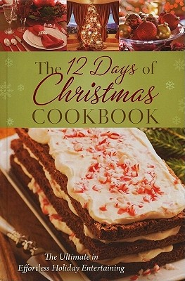 The 12 Days of Christmas Cookbook: The Ultimate in Effortless Holiday Entertaining - Barbour Publishing (Creator)
