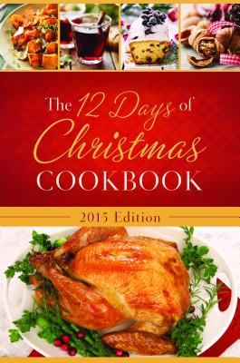 The 12 Days of Christmas Cookbook: The Ultimate in Effortless Holiday Entertaining - Barbour Publishing, and Anderson, Nanette, and Publishing, Barbour