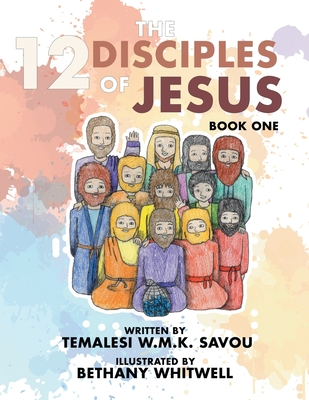 The 12 Disciples of Jesus: Book One - Savou, Temalesi W M K