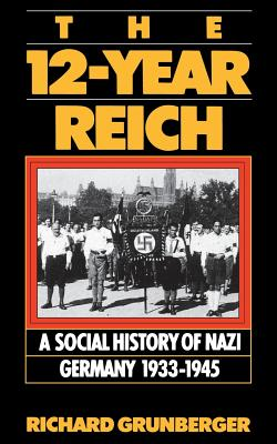 The 12-Year Reich: A Social History of Nazi Germany 1933-1945 - Grunberger, Richard