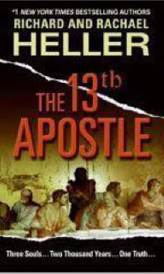 The 13th Apostle - Heller, Richard F, Dr., and Heller, Rachael F, Dr.