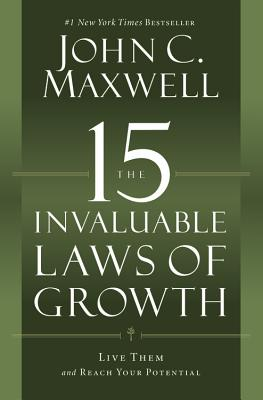 The 15 Invaluable Laws of Growth: Live Them and Reach Your Potential - Maxwell, John C