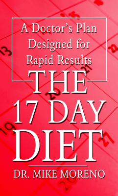 The 17 Day Diet: A Doctor's Plan Designed for Rapid Results - Moreno, Mike, MD