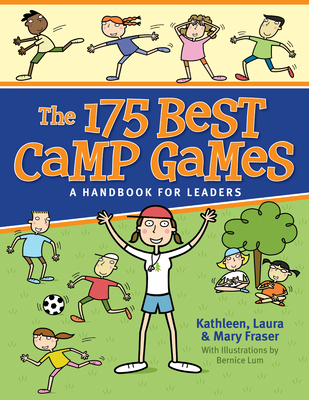The 175 Best Camp Games: A Handbook for Leaders - Fraser, Kathleen, Msn, Mha, CCM, Crrn, and Fraser, Laura, and Fraser, Mary