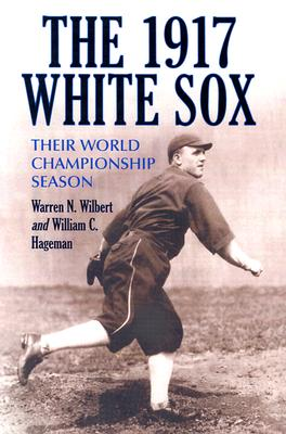 The 1917 White Sox: Their World Championship Season - Wilbert, Warren N, and Hageman, William C