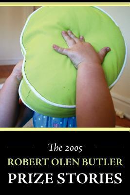 The 2005 Robert Olen Butler Prize Stories - Sullivan, Matthew J (Contributions by)