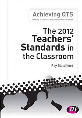 The 2012 Teachers' Standards in the Classroom - Blatchford, Roy