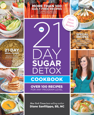 The 21 Day Sugar Detox Cookbook: Over 100 Recipes for any Program Level - Sanfilippo, Diane