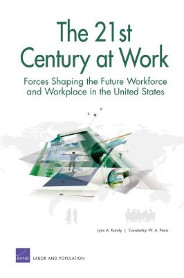 The 21st Century at Work: Forces Shaping the Future Workforce and Workplace in the United States - Karoly, Lynn A, and Panis, Constantijn (Stan)