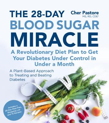 The 28-Day Blood Sugar Miracle: A Revolutionary Diet Plan to Get Your Diabetes Under Control in Less Than 30 Days - Pastore MS Rd Cde, Cher