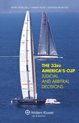 The 33rd America's Cup Judicial and Arbitral Decisions: Judicial and Arbitral Decisions - Peter, Henry, and Ross, Hamish, and McKenzie, Graham