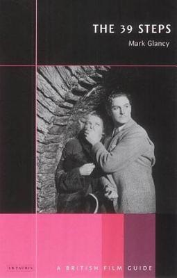 The 39 Steps: A British Film Guide - Glancy, Mark
