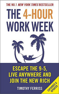 The 4-Hour Work Week: Escape the 9-5, Live Anywhere and Join the New Rich - Ferriss, Timothy