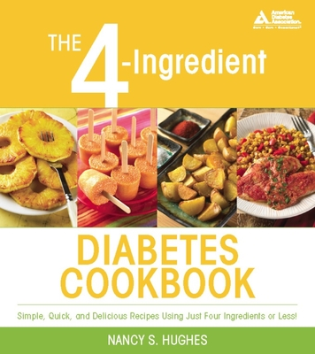 The 4-Ingredient Diabetes Cookbook: Simple, Quick, and Delicious Recipes Using Just Four Ingredients or Less - Hughes, Nancy S