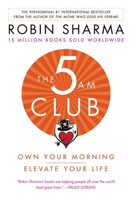 The 5 Am Club: Own Your Morning. Elevate Your Life. - Sharma, Robin