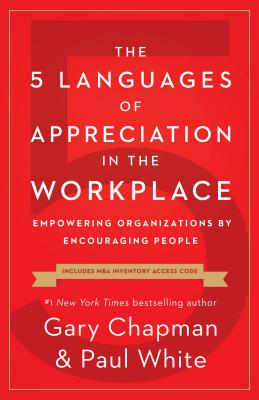 The 5 Languages of Appreciation in the Workplace: Empowering Organizations by Encouraging People - Chapman, Gary, and White, Paul