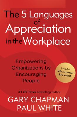 The 5 Languages of Appreciation in the Workplace: Empowering Organizations by Encouraging People - Chapman, Gary, and White, Paul, Dr., D.P
