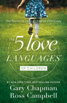 The 5 Love Languages of Children: The Secret to Loving Children Effectively - Chapman, Gary, and Campbell, Ross, MD