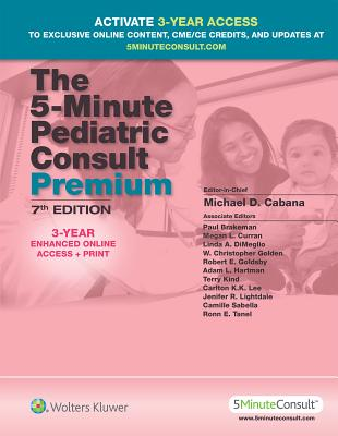 The 5-Minute Pediatric Consult Premium: 3-Year Enhanced Online Access + Print - Cabana, Michael, MD, MPH, and Brakeman, Paul, MD, PhD, and Curran, Megan L, MD