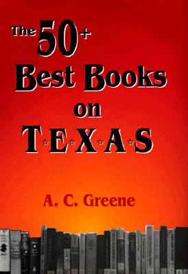 The 50] Best Books on Texas - Greene, A C
