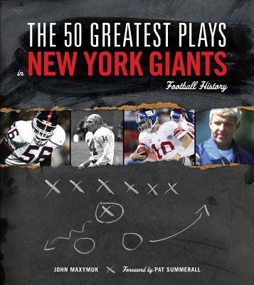 The 50 Greatest Plays in New York Giants Football History - Maxymuk, John, and Summerall, Pat (Foreword by)