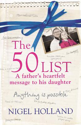 The 50 List - A Father's Heartfelt Message to His Daughter: Anything Is Possible - Holland, Nigel