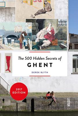 The 500 Hidden Secrets of Ghent - Blyth, Derek