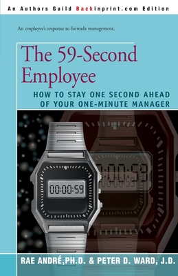The 59-Second Employee: How to Stay One Second Ahead of Your One-Minute Manager - Andre, Rae, Dr., and Ward, Peter D