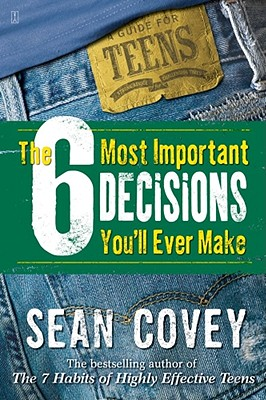 The 6 Most Important Decisions You'll Ever Make: A Guide for Teens - Covey, Sean