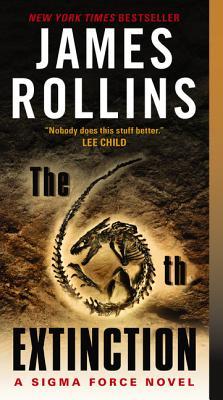 The 6th Extinction: A Sigma Force Novel - Rollins, James