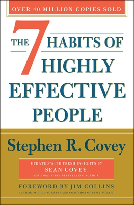 The 7 Habits of Highly Effective People: 30th Anniversary Edition - Covey, Stephen R, and Covey, Sean (Contributions by), and Collins, Jim (Foreword by)