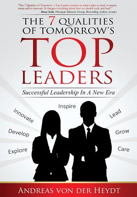 The 7 Qualities of Tomorrows Top Leaders: Successful Leadership in a New Era - Von Der Heydt, MR Andreas