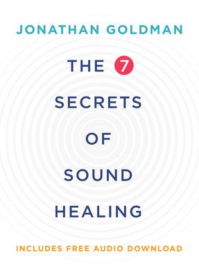 The 7 Secrets of Sound Healing - Goldman, Jonathan