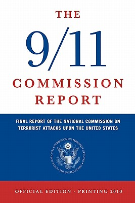 The 9/11 Commission Report: Final Report of the National Commission on Terrorist Attacks Upon the United States (Official Edition) - National Commission on Terrorist Attacks