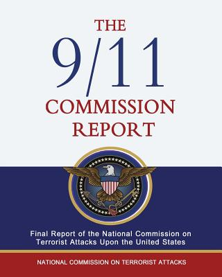 The 9/11 Commission Report: Final Report of the National Commission on Terrorist Attacks Upon the United States - Hamilton, Lee, and National Commission on Terrorist Attacks, and Kean, Thomas H
