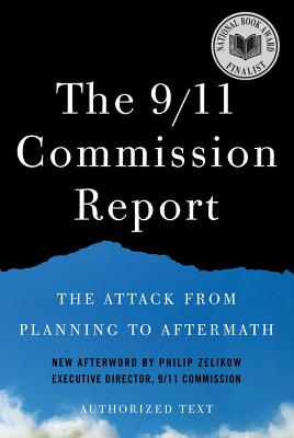 The 9/11 Commission Report: The Attack from Planning to Aftermath: Authorized Text - National Commission on Terrorist Attacks, and Zelikow, Philip D (Afterword by)