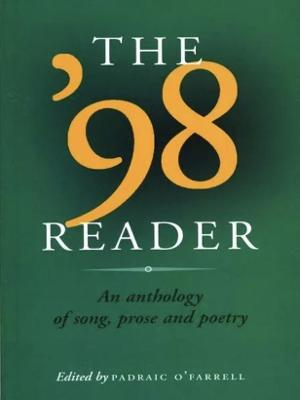 The '98 Reader: An Anthology of Song, Prose, and Poetry - O'Farrell, Padraic (Editor)