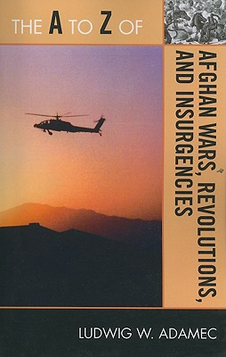 The A to Z of Afghan Wars, Revolutions and Insurgencies - Adamec, Ludwig W.