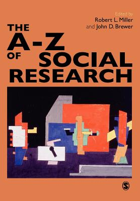 The A-Z of Social Research: A Dictionary of Key Social Science Research Concepts - Miller, Robert Lee, Dr. (Editor), and Brewer, John D (Editor)