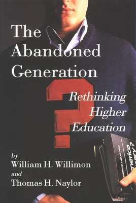 The Abandoned Generation: Rethinking Higher Education - Willimon, William H