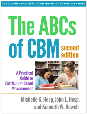 The ABCs of Cbm, Second Edition: A Practical Guide to Curriculum-Based Measurement - Hosp, Michelle K, PhD, and Hosp, John L, PhD, and Howell, Kenneth W, PhD