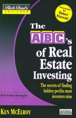 The ABC's of Real Estate Investing: The Secrets of Finding Hidden Profits Most Investors Miss - McElroy, Ken (Read by), and Kiyosaki, Robert T (Foreword by)