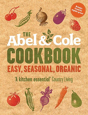 The Abel & Cole Cookbook: Easy, Seasonal, Organic - Abel, Keith